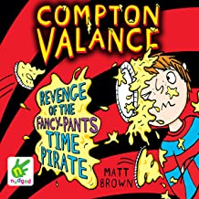 Compton Valance: Revenge of the Fancy-Pants Time Pirate: Compton Valance, Book 4