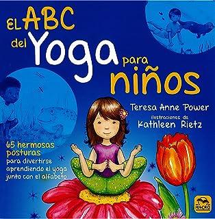 El ABC del Yoga para Niños: 65 hermosas posturas para divertirse aprendiendo el Yoga junto con el Alfabeto