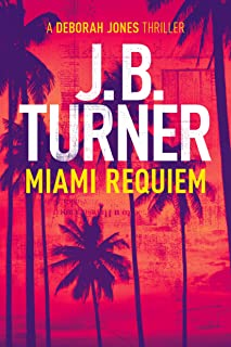 Miami Requiem: A Deborah Jones Thriller (Deborah Jones Crime Thriller Series Book 1)
