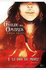 La Guilde des Ombres - Tome 1: Le don de mort, partie 1 Format Kindle