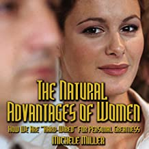 The Natural Advantages of Women: How We Are 'Hard-Wired' for Personal Greatness