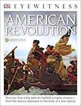 DK Eyewitness Books: American Revolution: Discover How a Few Patriots Battled a Mighty Empire from the Boston Massacre to