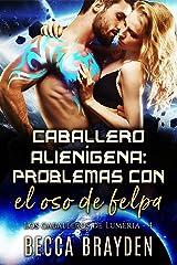 Caballero alienígena: Problemas con el oso de felpa (Los caballeros de Lumeria nº 4) (Spanish Edition) Format Kindle