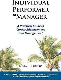 Individual Performer to Manager: A Practical Guide to Career Advancement into Management