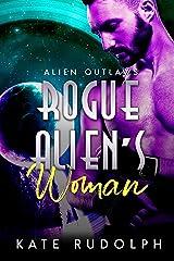 Rogue Alien's Woman: Sci-Fi Adventure Romance (Alien Outlaws Book 2) Kindle Edition