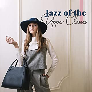 Jazz of the Upper Classes: Unique, One of a Kind, Stylish Instrumental Jazz for Real Jazz Connoisseurs