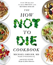 Best The How Not To Die Cookbook: Over 100 Recipes to Help Prevent and Reverse Disease Reviews