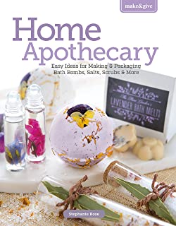 Make & Give Home Apothecary - Easy Ideas for Making & Packaging Bath Bombs, Salts, Scrubs & More