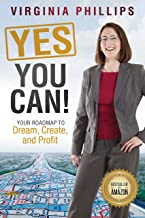 Yes, You Can!: Your Roadmap to Dream, Create, and Profit (English Edition)