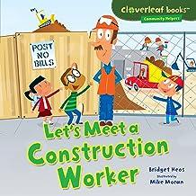 Let's Meet a Construction Worker (Cloverleaf Books ™ — Community Helpers)