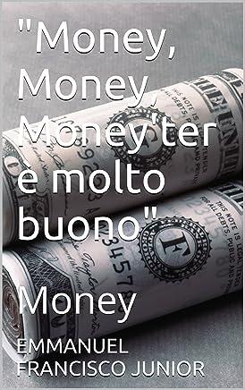 Money, Money, Moneyter è molto buono: Money