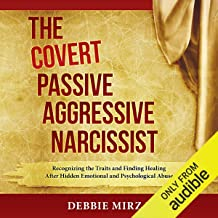 The Covert Passive-Aggressive Narcissist: Recognizing the Traits and Finding Healing After Hidden Emotional and Psychologi...