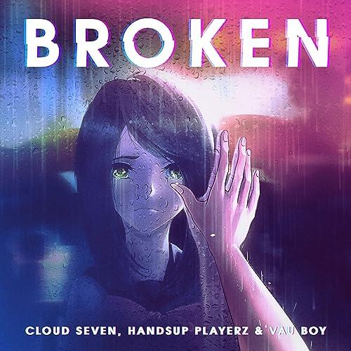 Cloud Seven, Handsup Playerz & Vau Boy - Broken