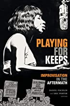 Playing for Keeps: Improvisation in the Aftermath (Improvisation, Community, and Social Practice)