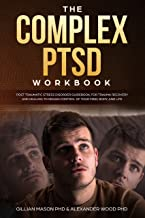 The Complex PTSD Workbook: Post-Traumatic Stress Disorder book, For Trauma Recovery and Healing to Regain Control of Your Mind, Body, and Life