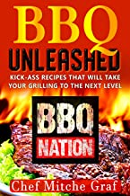 BBQ UNLEASHED: Kick-Ass Recipes That Will Take Your Grilling To The Next Level
