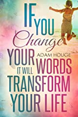 If You Change Your Words It Will Transform Your Life Kindle Edition