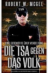 DIE TSA GEGEN DAS VOLK: Eine Geschichte über Vergeltung (Diese Geschichte bietet einen Vorgeschmack auf den Roman Legitime Tötung: Ein politischer Thriller.) (German Edition) Versión Kindle