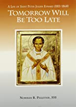 Tomorrow Will Be Too Late: The Life of Saint Peter Julian Eymard, Apostle of the Eucharist