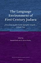 The Language Environment of First Century Judaea: Jerusalem Studies in the Synoptic Gospels, Volume Two (Jewish and Christian Perspectives)