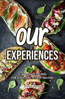 Our Experiences: 25 Immediate Recipes for Disasters to keep you Fed
