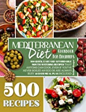 Mediterranean Diet Cookbook for Beginners: 500 Quick, Easy and Affordable Mouth-Watering Recipes that Anyone Can Cook, Eve...
