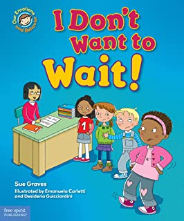 I Don't Want to Wait!: A book about being patient (Our Emotions and Behavior)