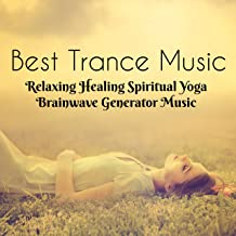 Best Trance Music - Relaxing Healing Spiritual Yoga Brainwave Generator Music with Natural Instrumental New Age Sounds for Deep Sleep and Concentration