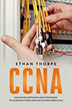 CCNA: Advanced Methods and Strategies To Learn Routing And Switching Essentials