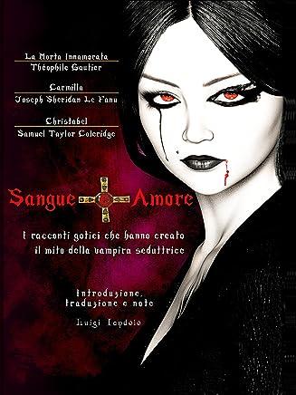 Sangue e Amore: I racconti gotici che hanno creato il mito della vampira seduttrice