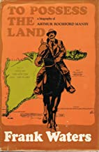 To Possess The Land: Biography Arthur Rochford Manby
