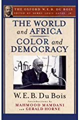 The World and Africa and Color and Democracy (The Oxford W. E. B. Du Bois) Kindle Edition