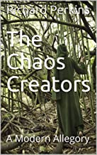 The Chaos Creators: A Modern Allegory
