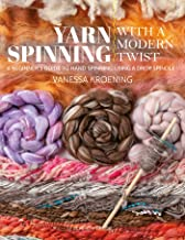 Yarn Spinning with a Modern Twist: A beginner's guide to hand spinning using a drop spindle