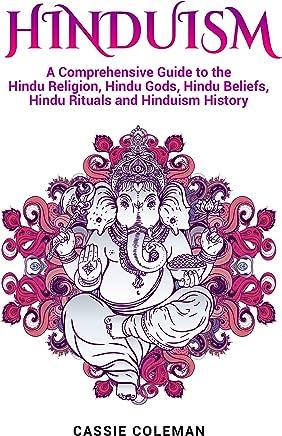 Hinduism: A Comprehensive Guide to the Hindu Religion, Hindu Gods, Hindu Beliefs, Hindu Rituals and Hinduism History (English Edition)