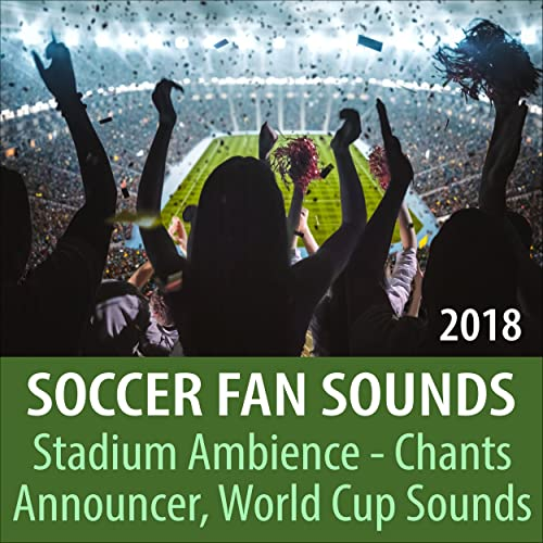 Soccer Fan Sounds 2018, Stadium Ambience, Chants, Announcer