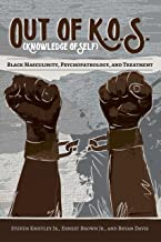 Out of K.O.S. (Knowledge of Self): Black Masculinity, Psychopathology, and Treatment (Black Studies and Critical Thinking Book 86)