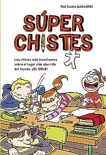 Súperchistes. Los Chistes Más Tronchantes (Súper Chistes 1): Para niños y niñas. Divertidos y graciosos para reír toda la ...