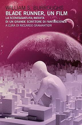 Blade Runner, un film: La sceneggiatura inedita di un grande scrittore di fantascienza (Interstellar - Fantascienza e dintorni Vol. 2)
