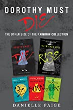 Dorothy Must Die: The Other Side of the Rainbow Collection: No Place Like Oz, Dorothy Must Die, The Witch Must Burn, The W...
