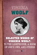 Selected Works Of Virginia Woolf: Mrs. Dalloway, To the Lighthouse, A Room of One's Own, The Waves, and Orlando