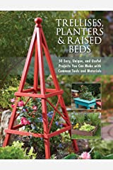 Trellises, Planters & Raised Beds: 50 Easy, Unique, and Useful Projects You Can Make with Common Tools and Materials Kindle Edition