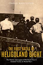 The First Battle of Heligoland Bight: The History and Legacy of the Royal Navy's Greatest Victory in World War I (English Edition)
