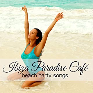 Ibiza Paradise Café Beach Party Songs – Chillout Music Party from Playa del Mar, Sex Playlist on the Beach