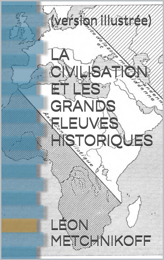 弾薬蒸発効果LA CIVILISATION ET LES GRANDS FLEUVES HISTORIQUES: (version illustrée) (French Edition)