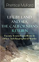 Prentice Mulford: Life by Land and Sea, The Californian's Return - Twenty Years From Home & Other Autobiographical Works: From one of the New Thought pioneers, ... Gift of Spirit & The Gift of Understanding