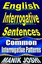 English Interrogative Sentences: Common Interrogative Patterns (English Daily Use Book 2)