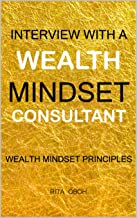Interview With A Wealth Mindset Consultant: Wealth Mindset Principles (English Edition)