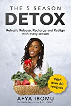 The 5 Season Detox: Refresh, Release, Recharge and Realign with Every Season