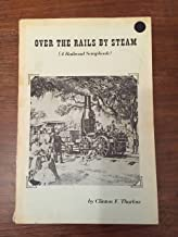 Over the Rails by Steam;: A Railroad Scrapbook,